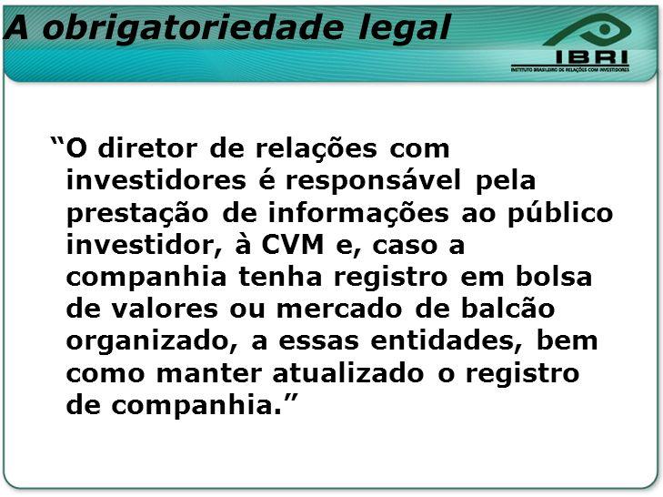 O diretor de relações com investidores é responsável pela prestação de informações ao público investidor, à CVM e, caso a companhia tenha registro em