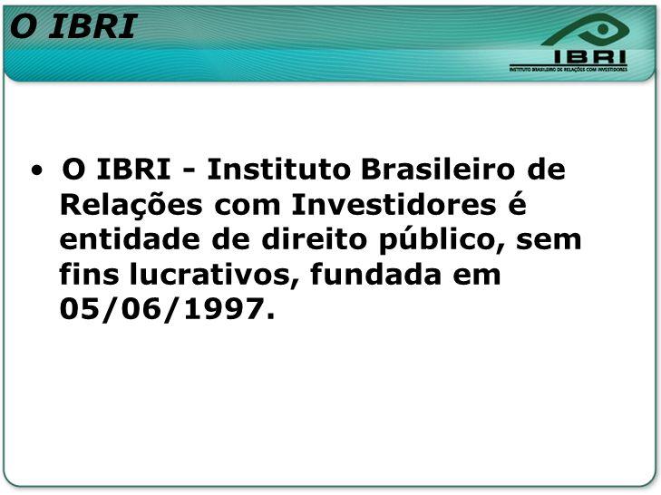 O IBRI - Instituto Brasileiro de Relações com Investidores é entidade de direito público, sem fins lucrativos, fundada em 05/06/1997. O IBRI