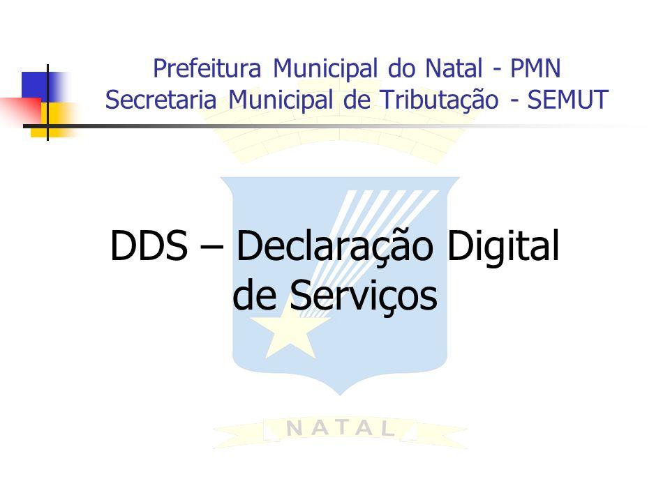 Prefeitura Municipal do Natal - PMN Secretaria Municipal de Tributação - SEMUT DDS – Declaração Digital de Serviços
