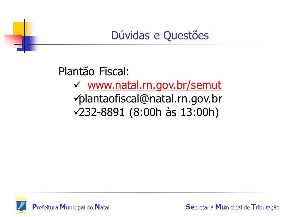 P refeitura M unicipal do N atal Se cretaria Mu nicipal de T ributação Dúvidas e Questões Plantão Fiscal: www.natal.rn.gov.br/semut plantaofiscal@nata