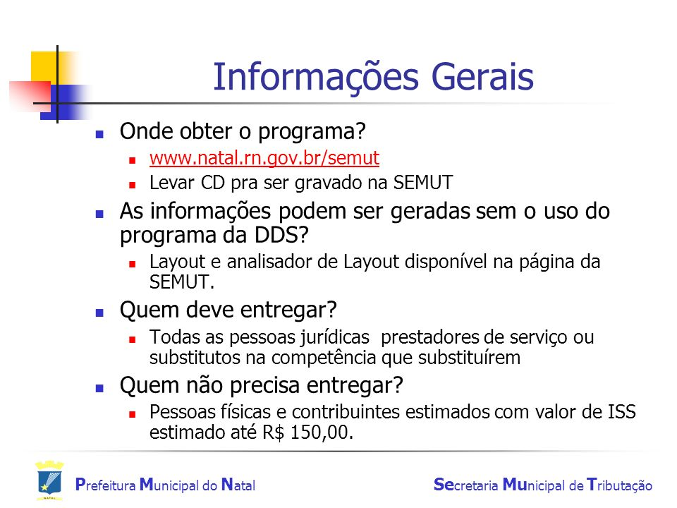 P refeitura M unicipal do N atal Se cretaria Mu nicipal de T ributação Informações Gerais Onde obter o programa? www.natal.rn.gov.br/semut Levar CD pr