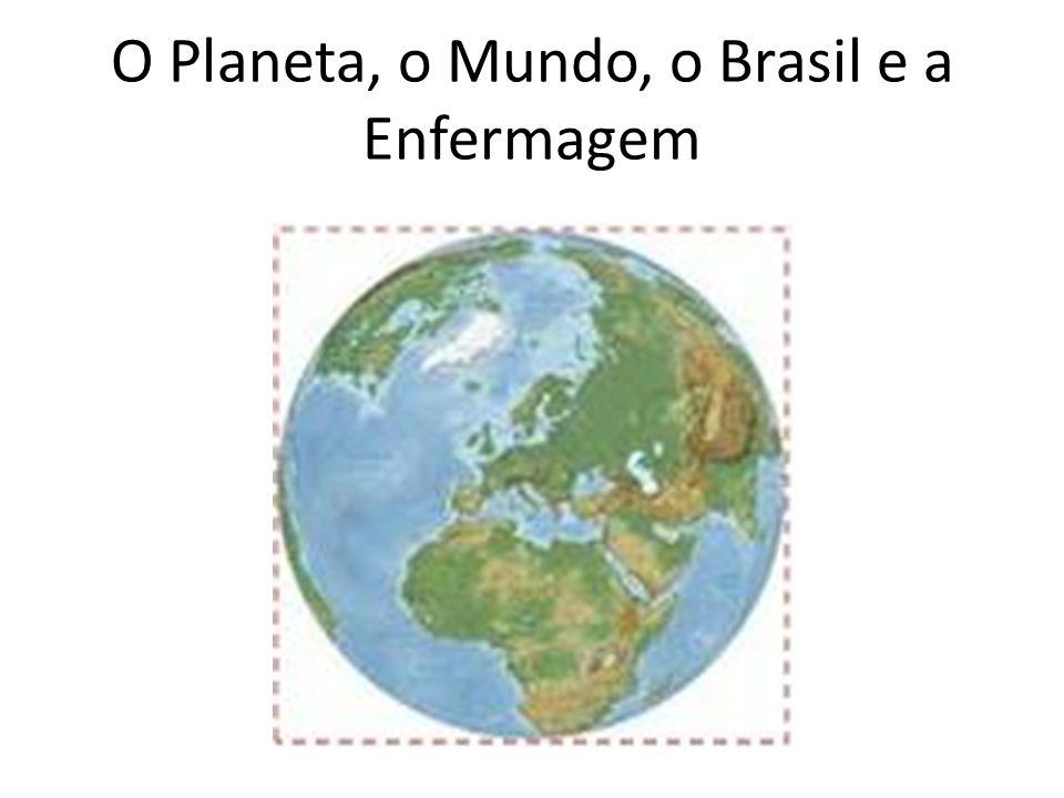 O Planeta, o Mundo, o Brasil e a Enfermagem