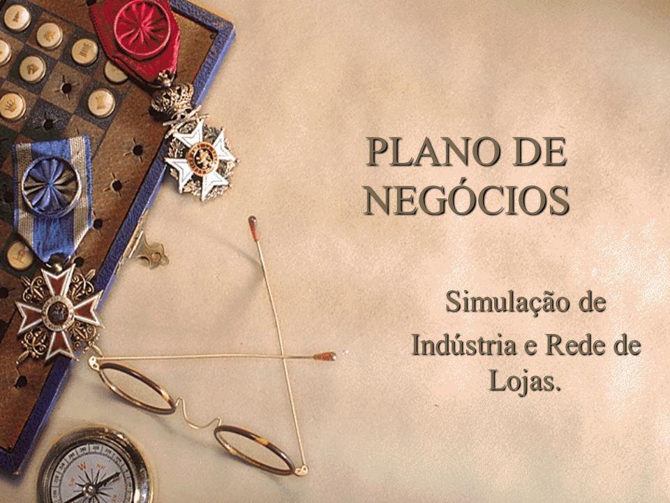 PLANO DE NEGÓCIOS Simulação de Indústria e Rede de Lojas.