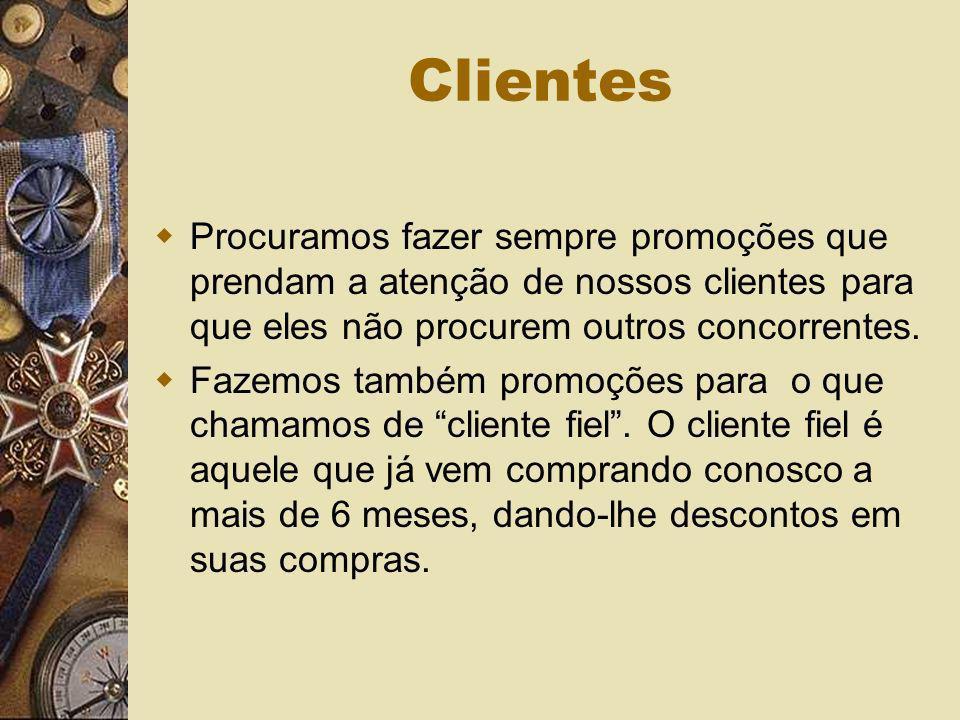 Clientes Procuramos fazer sempre promoções que prendam a atenção de nossos clientes para que eles não procurem outros concorrentes. Fazemos também pro