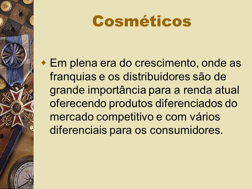 Cosméticos Em plena era do crescimento, onde as franquias e os distribuidores são de grande importância para a renda atual oferecendo produtos diferen