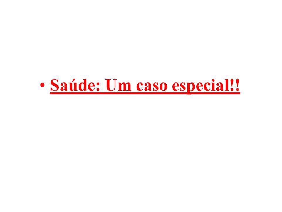Saúde: Um caso especial!!