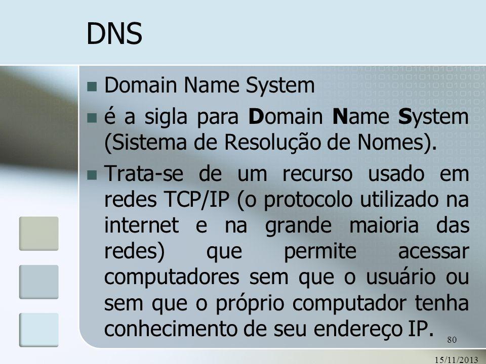 15/11/2013 80 DNS Domain Name System é a sigla para Domain Name System (Sistema de Resolução de Nomes). Trata-se de um recurso usado em redes TCP/IP (
