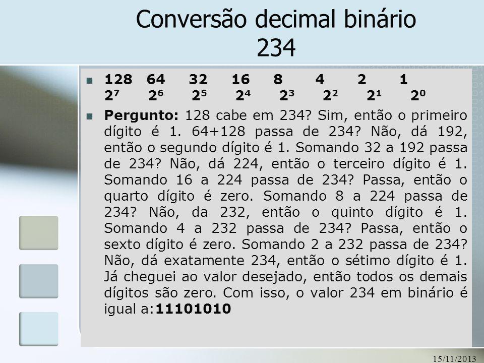 15/11/2013 85 Conversão decimal binário 234 128 64 32 16 8 4 2 1 2 7 2 6 2 5 2 4 2 3 2 2 2 1 2 0 Pergunto: 128 cabe em 234? Sim, então o primeiro dígi