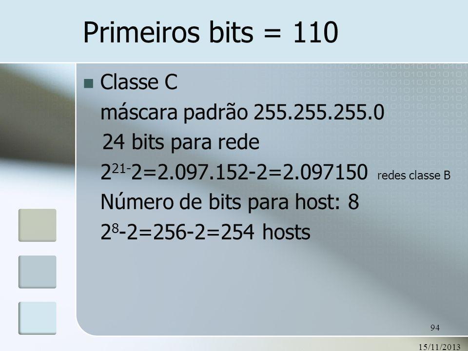 15/11/2013 94 Primeiros bits = 110 Classe C máscara padrão 255.255.255.0 24 bits para rede 2 21- 2=2.097.152-2=2.097150 redes classe B Número de bits