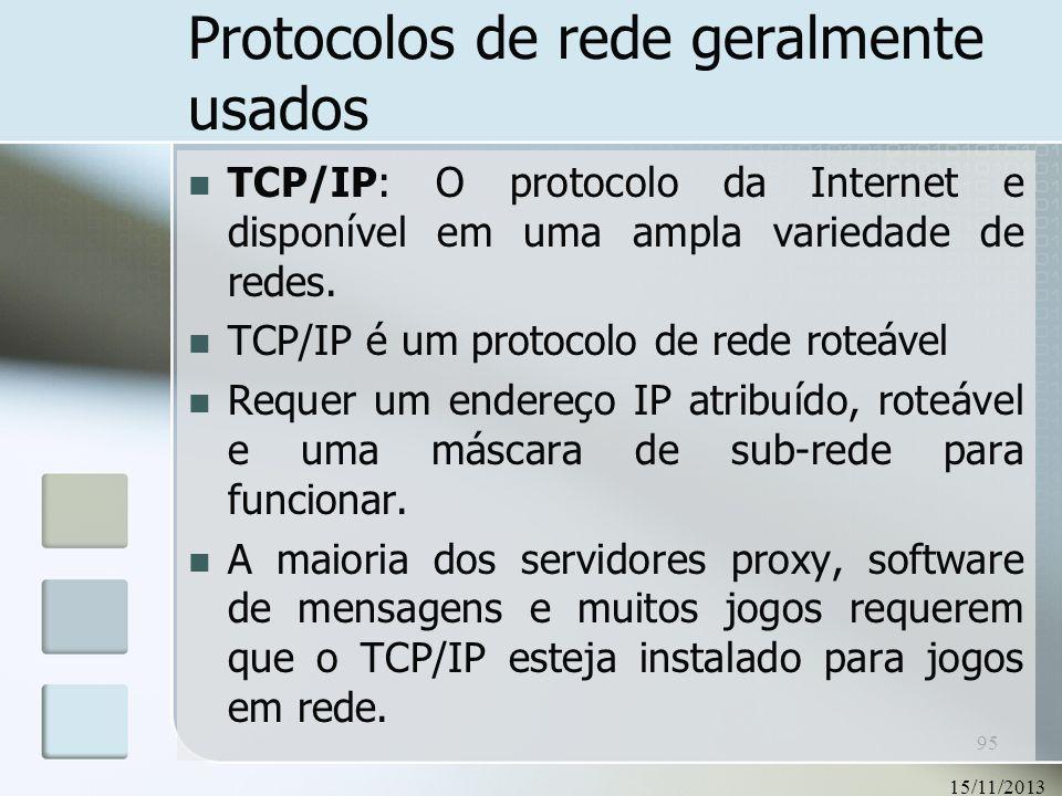 15/11/2013 95 Protocolos de rede geralmente usados TCP/IP: O protocolo da Internet e disponível em uma ampla variedade de redes. TCP/IP é um protocolo