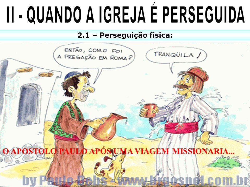 2.1 – Perseguição física: O APOSTOLO PAULO APÓS UMA VIAGEM MISSIONARIA...