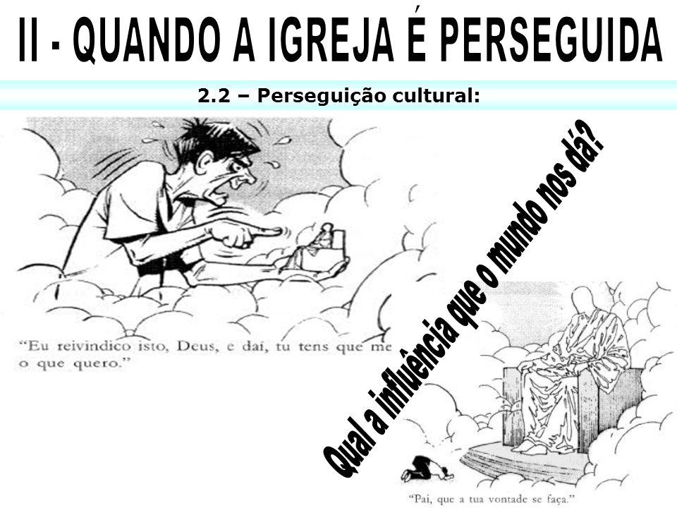 2.2 – Perseguição cultural: