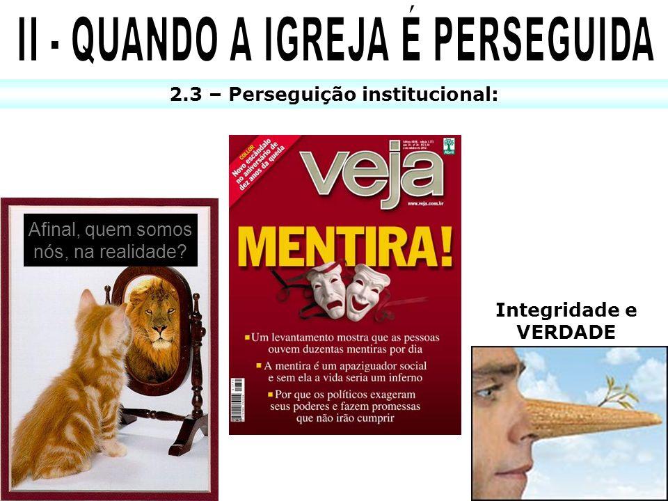2.3 – Perseguição institucional: Afinal, quem somos nós, na realidade? Integridade e VERDADE