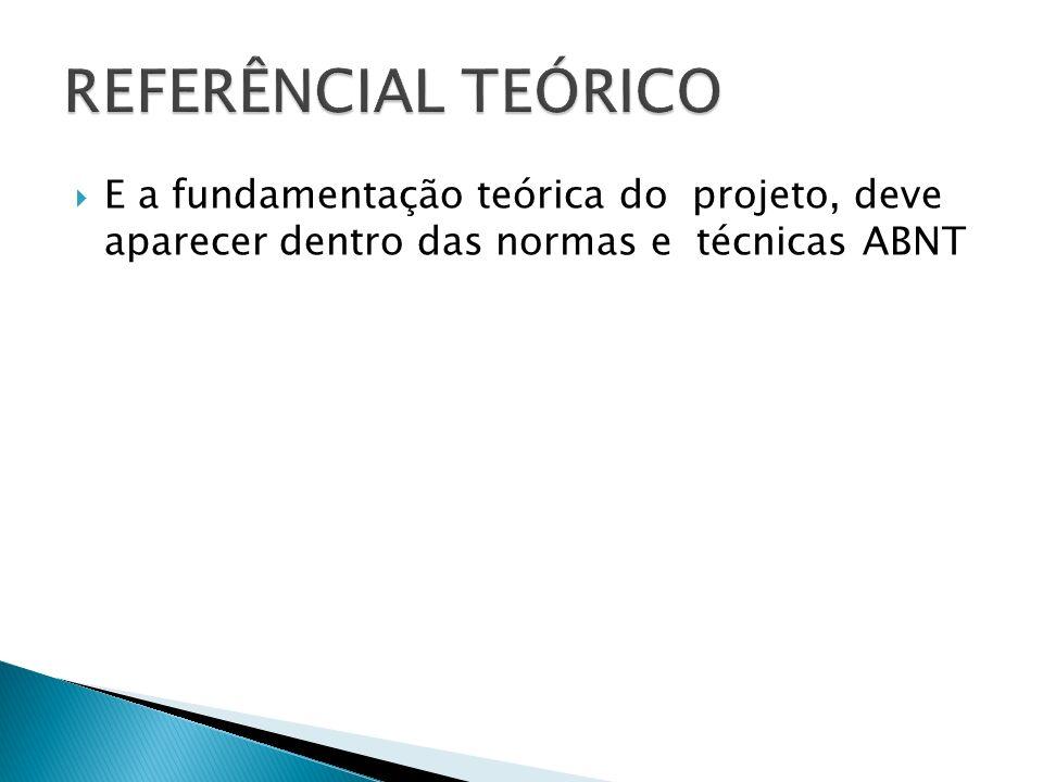 E a fundamentação teórica do projeto, deve aparecer dentro das normas e técnicas ABNT