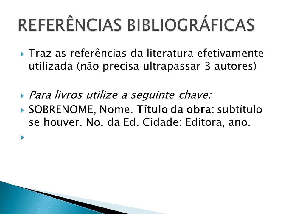 Traz as referências da literatura efetivamente utilizada (não precisa ultrapassar 3 autores) Para livros utilize a seguinte chave: SOBRENOME, Nome. Tí