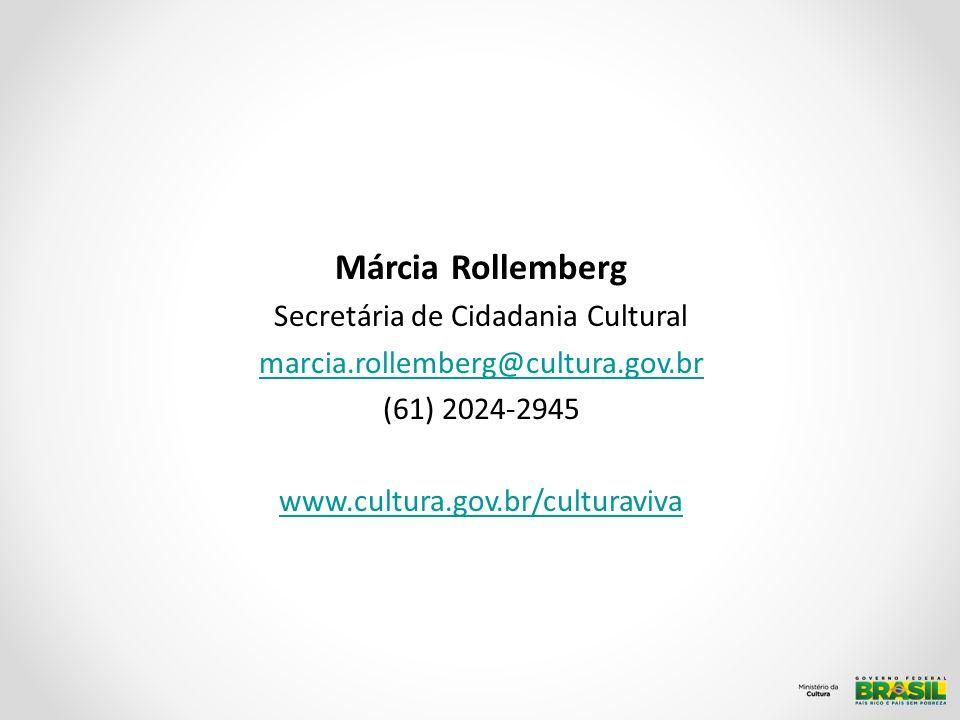 Márcia Rollemberg Secretária de Cidadania Cultural marcia.rollemberg@cultura.gov.br (61) 2024-2945 www.cultura.gov.br/culturaviva