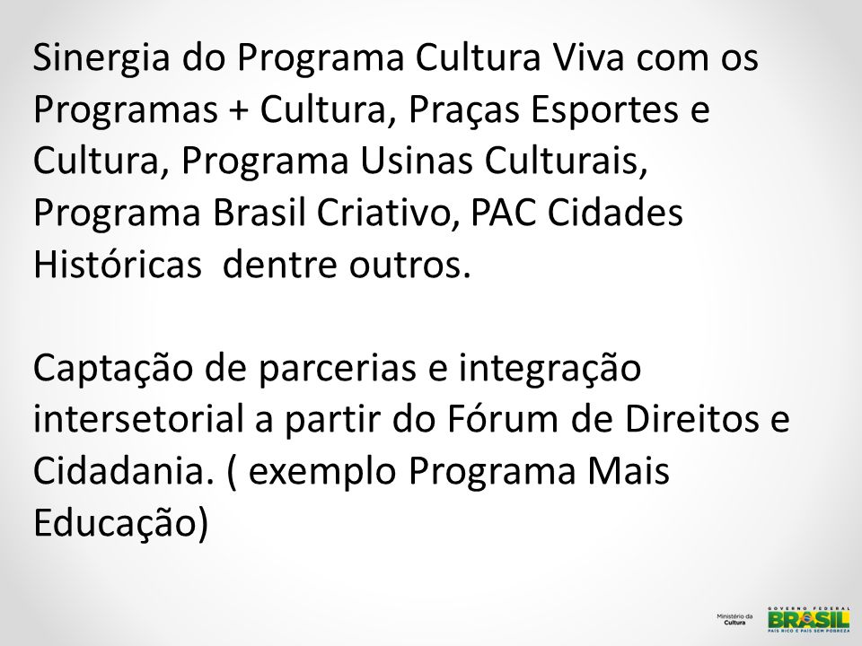 Rede de Cidadania Cultural Sinergia do Programa Cultura Viva com os Programas + Cultura, Praças Esportes e Cultura, Programa Usinas Culturais, Program