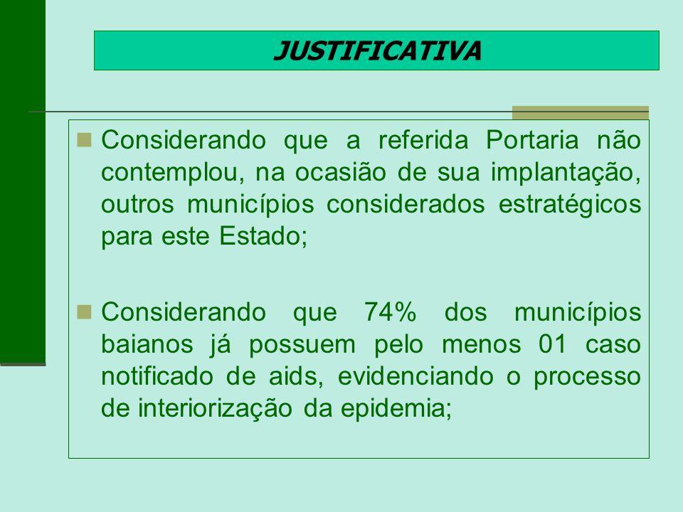 JUSTIFICATIVA Considerando que a referida Portaria não contemplou, na ocasião de sua implantação, outros municípios considerados estratégicos para est