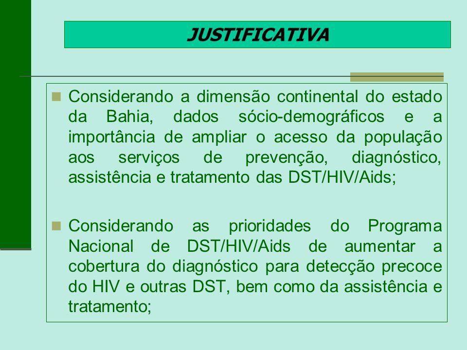 JUSTIFICATIVA Considerando a dimensão continental do estado da Bahia, dados sócio-demográficos e a importância de ampliar o acesso da população aos se