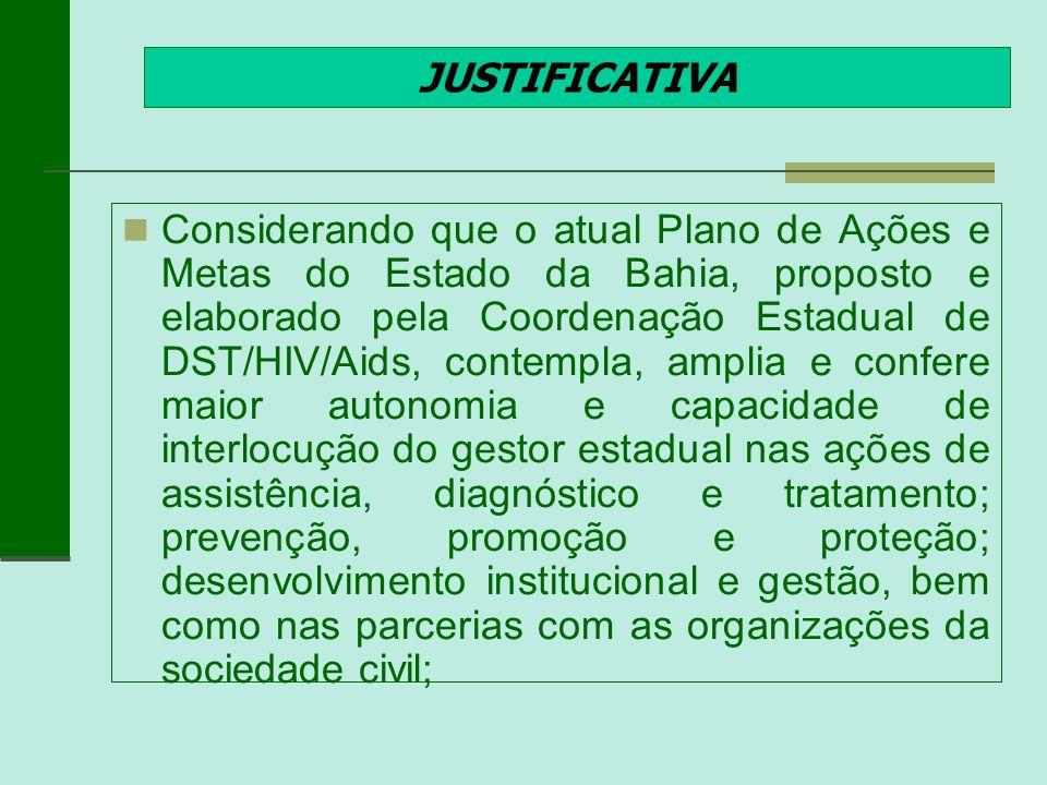 JUSTIFICATIVA Considerando que o atual Plano de Ações e Metas do Estado da Bahia, proposto e elaborado pela Coordenação Estadual de DST/HIV/Aids, cont