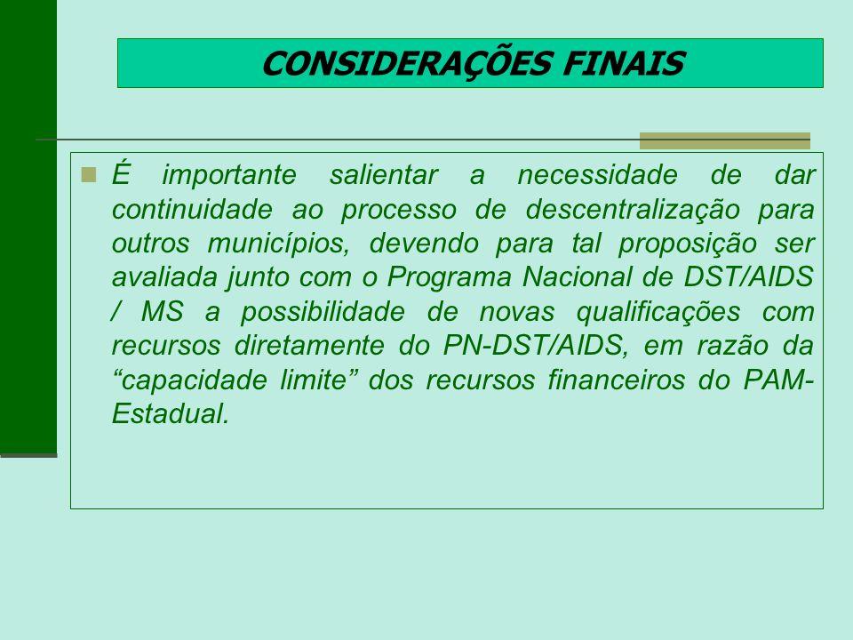 CONSIDERAÇÕES FINAIS É importante salientar a necessidade de dar continuidade ao processo de descentralização para outros municípios, devendo para tal