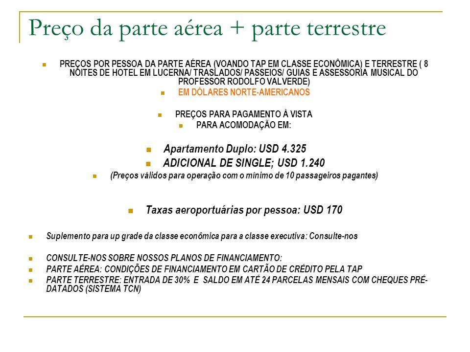 Preço da parte aérea + parte terrestre PREÇOS POR PESSOA DA PARTE AÉREA (VOANDO TAP EM CLASSE ECONÔMICA) E TERRESTRE ( 8 NOITES DE HOTEL EM LUCERNA/ T