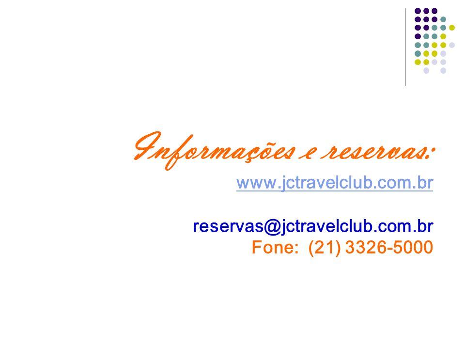 Informações e reservas: www.jctravelclub.com.br reservas@jctravelclub.com.br Fone: (21) 3326-5000 www.jctravelclub.com.br