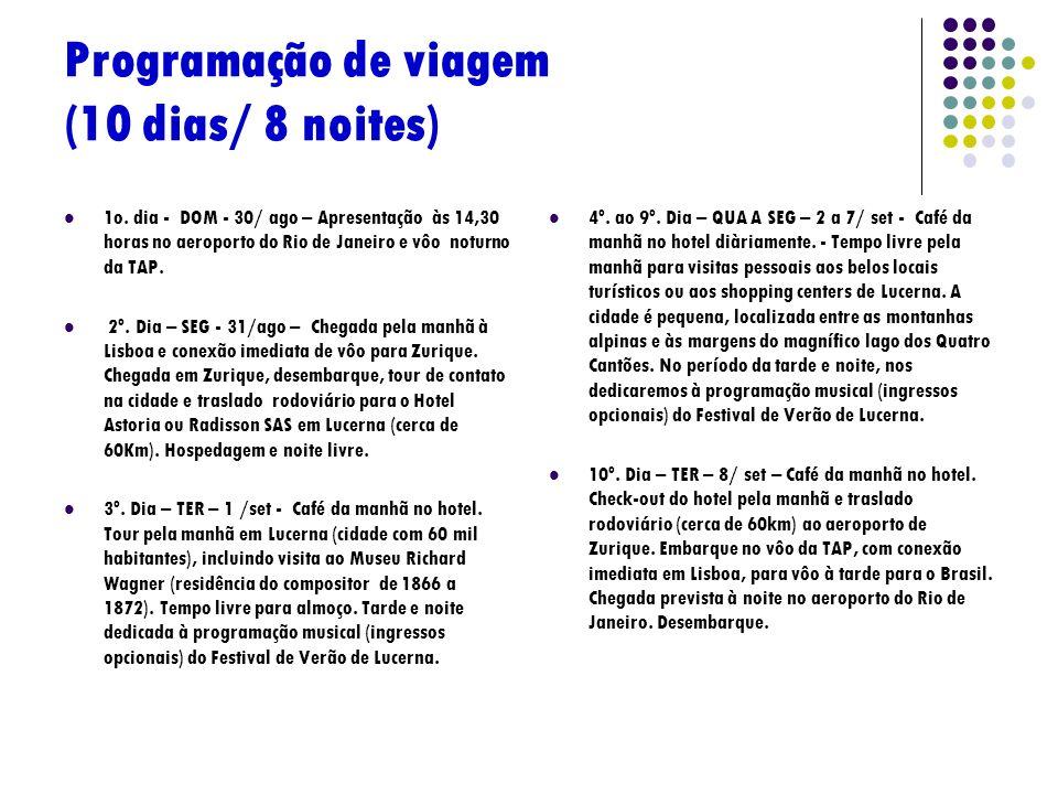 Programação de viagem (10 dias/ 8 noites) 1o. dia - DOM - 30/ ago – Apresentação às 14,30 horas no aeroporto do Rio de Janeiro e vôo noturno da TAP. 2