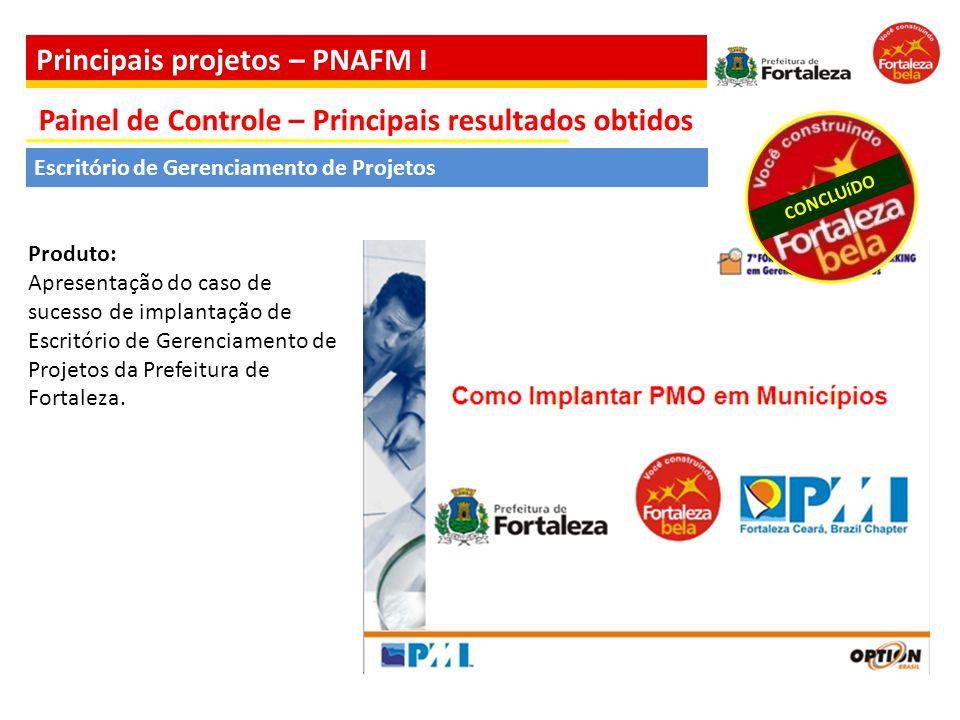 Produto: Apresentação do caso de sucesso de implantação de Escritório de Gerenciamento de Projetos da Prefeitura de Fortaleza. Escritório de Gerenciam