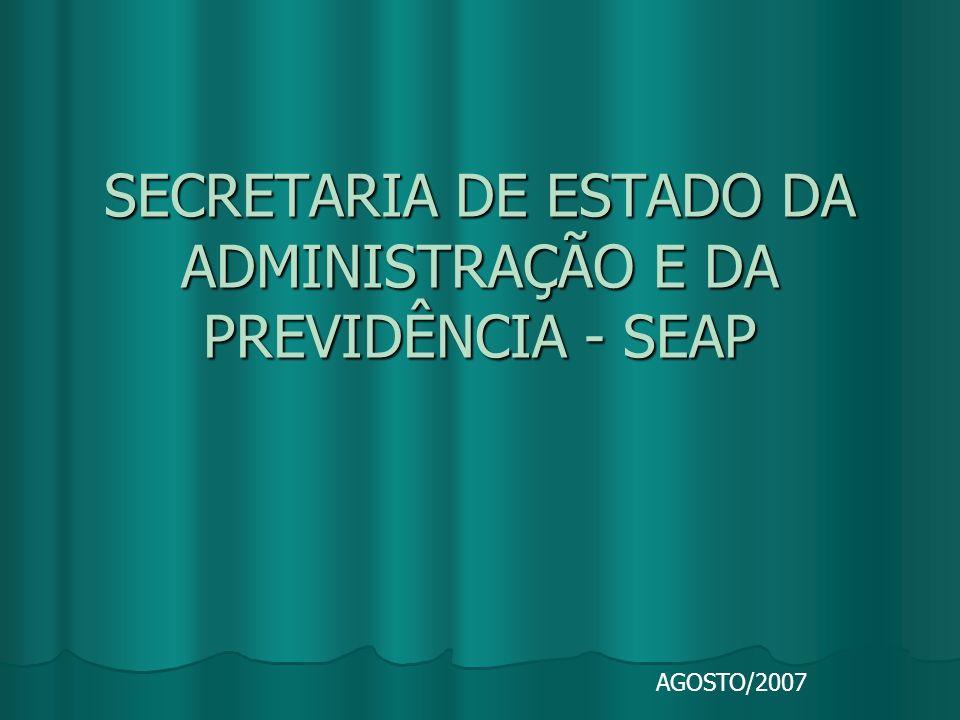 SECRETARIA DE ESTADO DA ADMINISTRAÇÃO E DA PREVIDÊNCIA - SEAP AGOSTO/2007