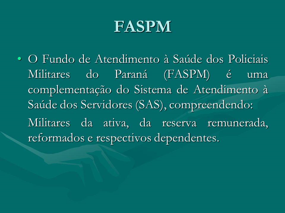 FASPM O Fundo de Atendimento à Saúde dos Policiais Militares do Paraná (FASPM) é uma complementação do Sistema de Atendimento à Saúde dos Servidores (