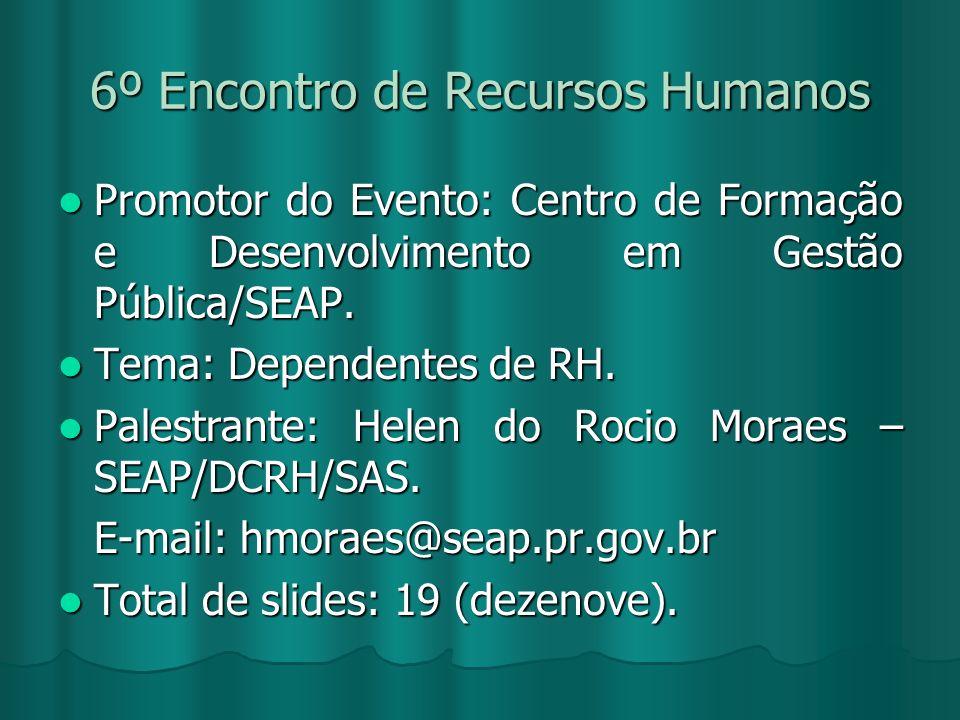 6º Encontro de Recursos Humanos Promotor do Evento: Centro de Formação e Desenvolvimento em Gestão Pública/SEAP. Promotor do Evento: Centro de Formaçã