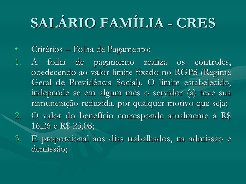 SALÁRIO FAMÍLIA - CRES Critérios – Folha de Pagamento:Critérios – Folha de Pagamento: 1.A folha de pagamento realiza os controles, obedecendo ao valor