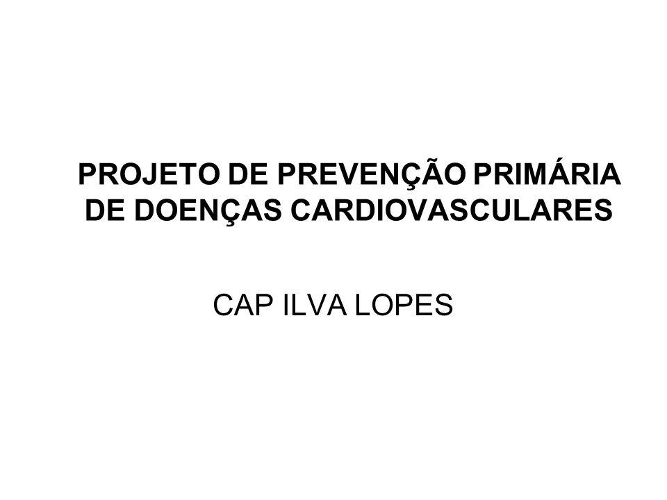 PROJETO DE PREVENÇÃO PRIMÁRIA DE DOENÇAS CARDIOVASCULARES O QUE: As doenças cardiovasculares lideram as causas de doenças e mortes na população mundial.