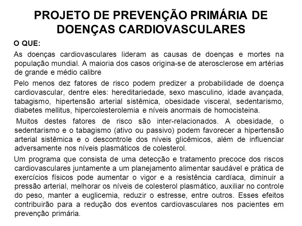PROJETO DE PREVENÇÃO PRIMÁRIA DE DOENÇAS CARDIOVASCULARES O QUE: As doenças cardiovasculares lideram as causas de doenças e mortes na população mundia