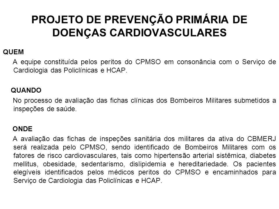 PROJETO DE PREVENÇÃO PRIMÁRIA DE DOENÇAS CARDIOVASCULARES QUEM A equipe constituída pelos peritos do CPMSO em consonância com o Serviço de Cardiologia