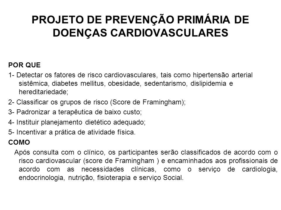 PROJETO DE PREVENÇÃO PRIMÁRIA DE DOENÇAS CARDIOVASCULARES POR QUE 1- Detectar os fatores de risco cardiovasculares, tais como hipertensão arterial sis