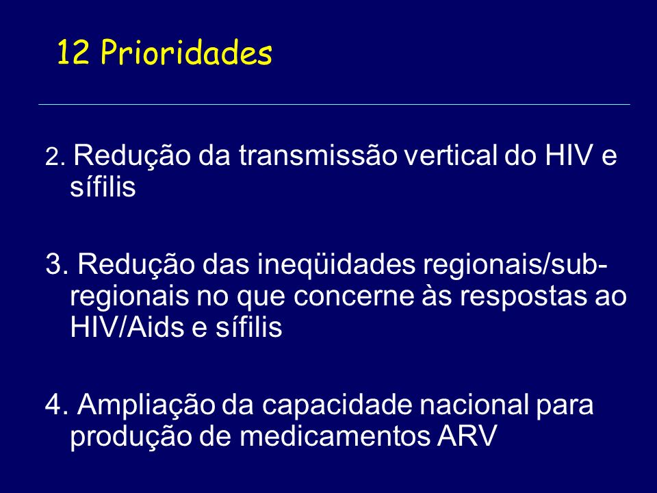 12 Prioridades 2.Redução da transmissão vertical do HIV e sífilis 3.