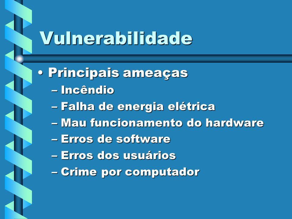 Vulnerabilidade Principais ameaçasPrincipais ameaças –Incêndio –Falha de energia elétrica –Mau funcionamento do hardware –Erros de software –Erros dos