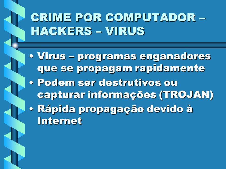 CRIME POR COMPUTADOR – HACKERS – VIRUS Virus – programas enganadores que se propagam rapidamenteVirus – programas enganadores que se propagam rapidame