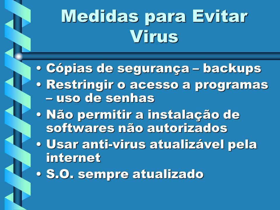 Medidas para Evitar Virus Cópias de segurança – backupsCópias de segurança – backups Restringir o acesso a programas – uso de senhasRestringir o acess