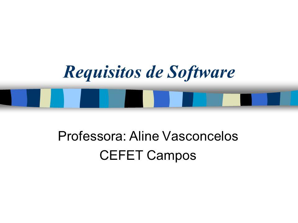Requisitos de Software Professora: Aline Vasconcelos CEFET Campos