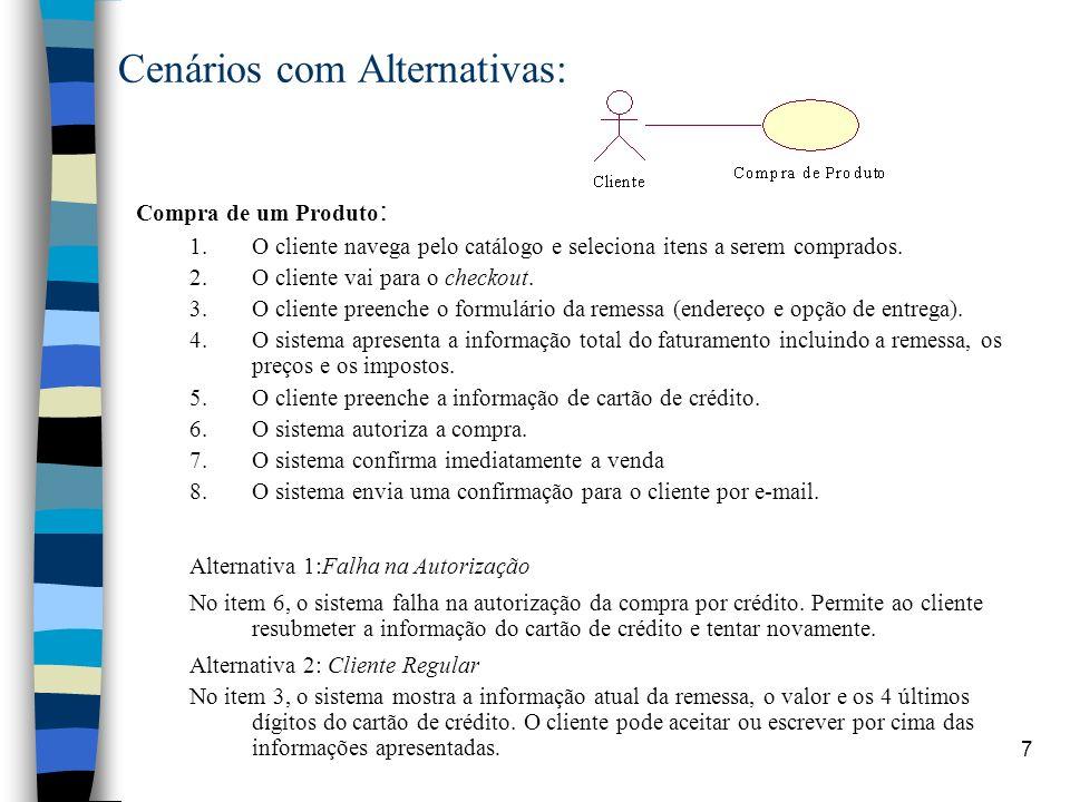 7 Cenários com Alternativas: Compra de um Produto : 1.O cliente navega pelo catálogo e seleciona itens a serem comprados. 2.O cliente vai para o check