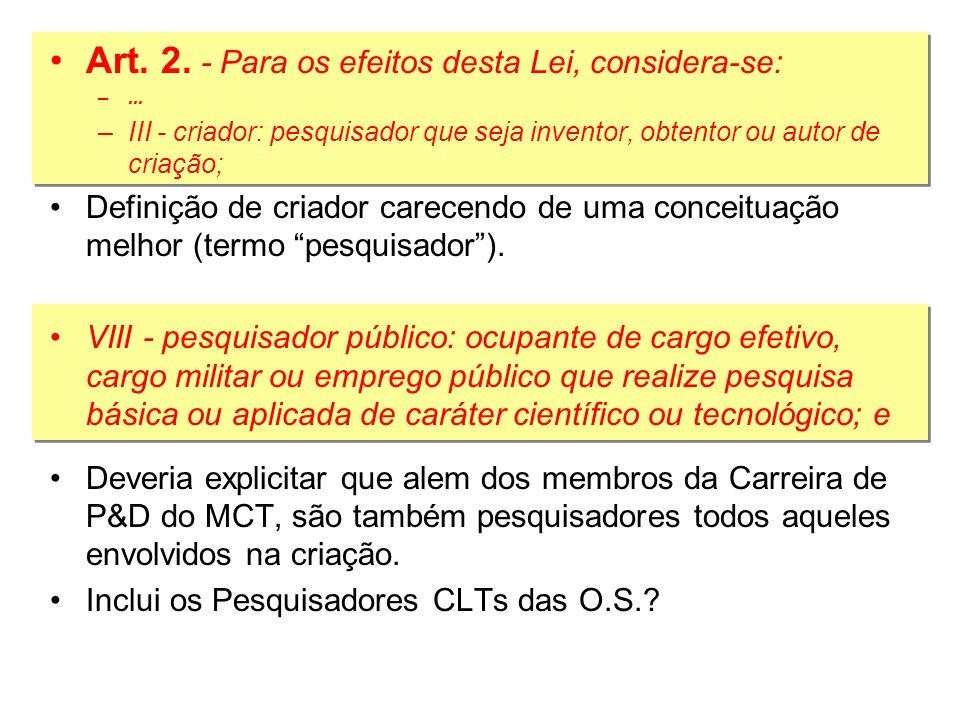 Art. 2. - Para os efeitos desta Lei, considera-se: –... –III - criador: pesquisador que seja inventor, obtentor ou autor de criação; Definição de cria