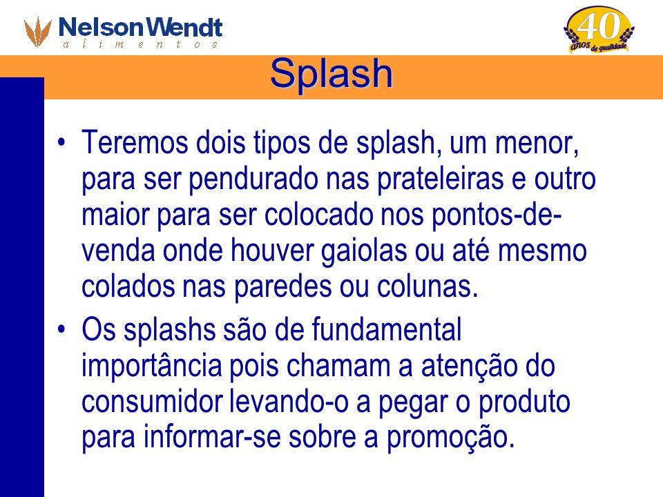 Splash Teremos dois tipos de splash, um menor, para ser pendurado nas prateleiras e outro maior para ser colocado nos pontos-de- venda onde houver gai