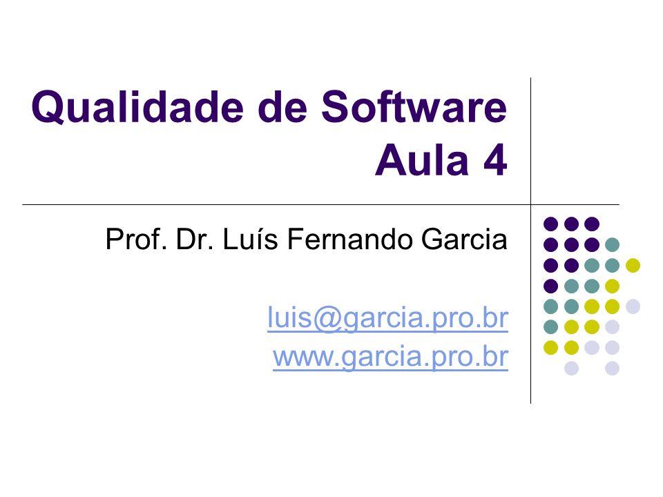 Qualidade de Software Aula 4 Prof. Dr. Luís Fernando Garcia luis@garcia.pro.br www.garcia.pro.br