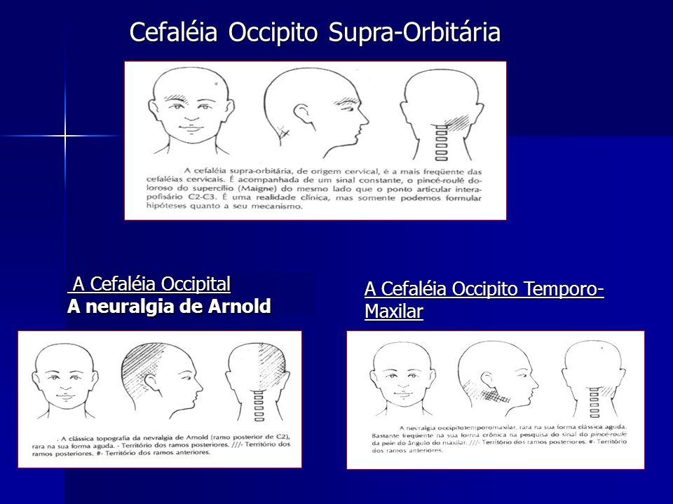 Cefaléia Occipito Supra-Orbitária Cefaléia Occipito Supra-Orbitária A Cefaléia Occipital A neuralgia de Arnold A Cefaléia Occipito Temporo- Maxilar