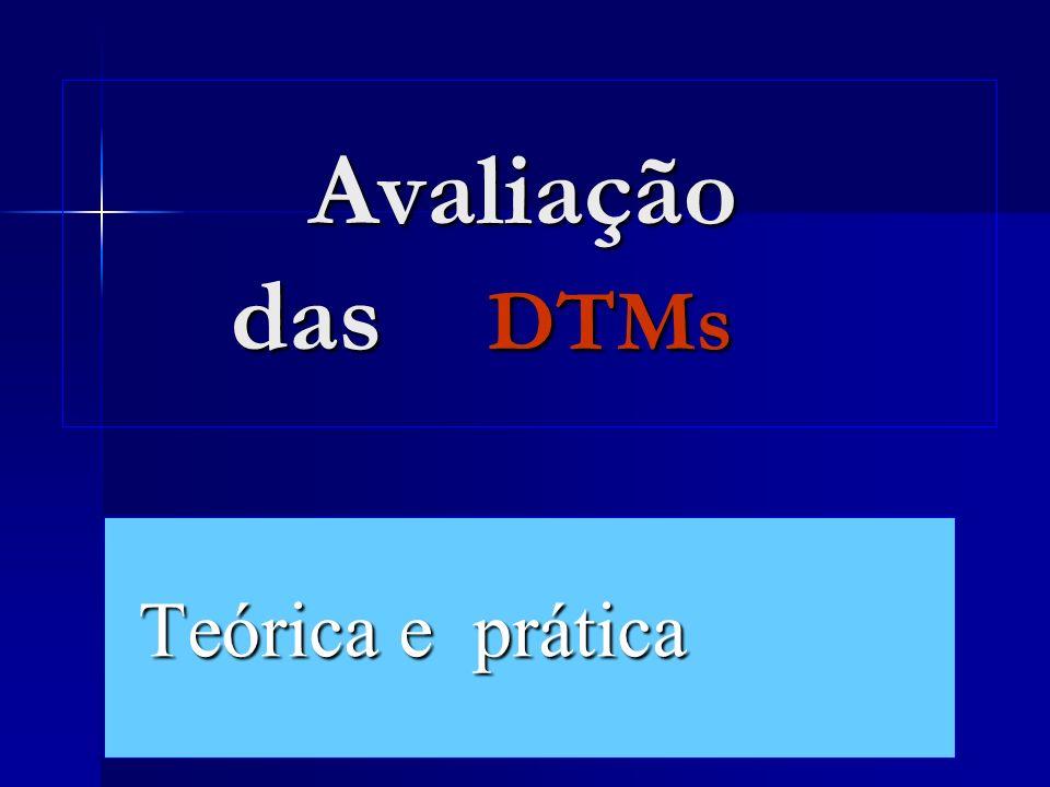 Avaliação das DTMs Avaliação das DTMs Teórica e prática Teórica e prática