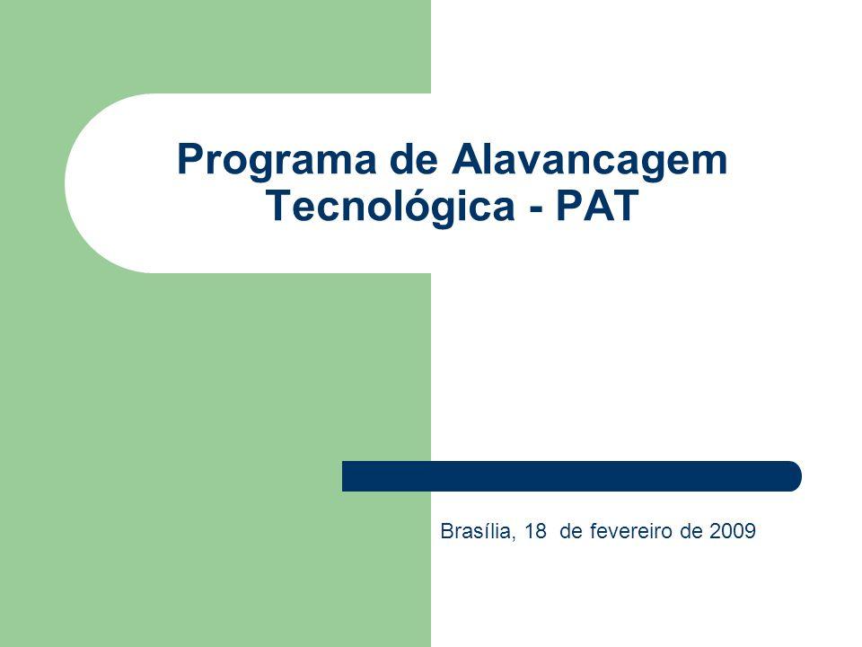 Programa de Alavancagem Tecnológica - PAT Brasília, 18 de fevereiro de 2009