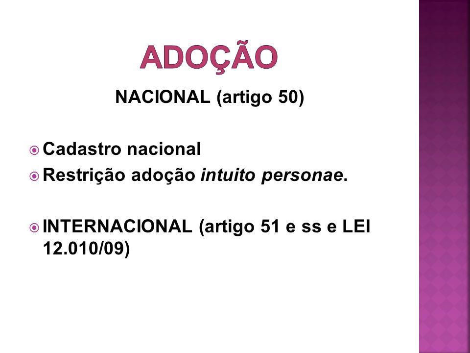 NACIONAL (artigo 50) Cadastro nacional Restrição adoção intuito personae. INTERNACIONAL (artigo 51 e ss e LEI 12.010/09)